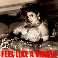 Feel Like A Virgin