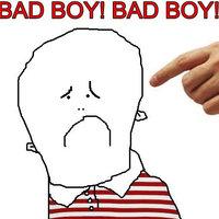 Bad Boy! Bad Boy!