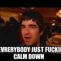 Noel Gallagher - Everybody just fuc*** calm down