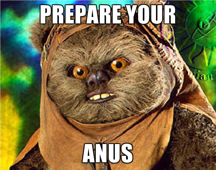 [Image: Rape-Ewok-PREPARE-YOUR-ANUS.jpg]