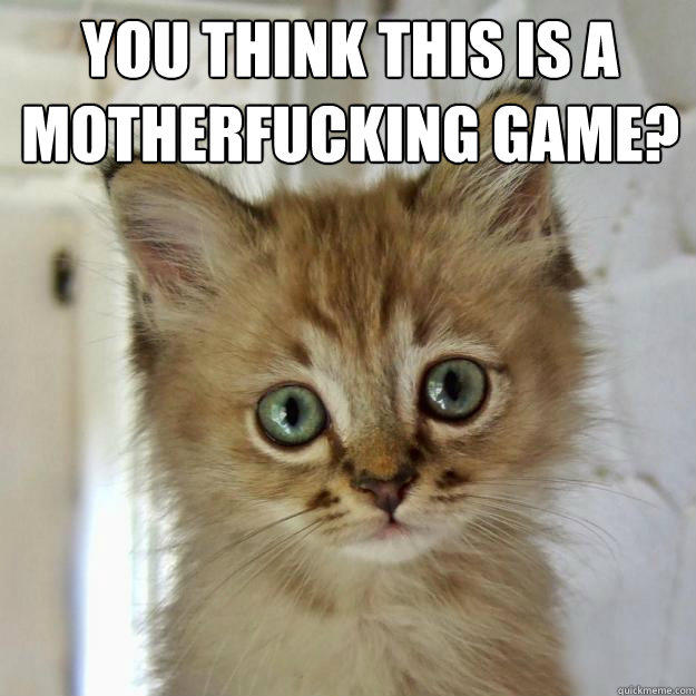 Do You Think This Is A Game [Image - 614756] | Do ...