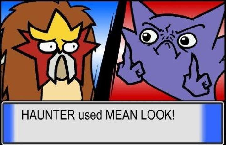 Haunter used Mean Look! | Reaction Images | Know Your Meme
