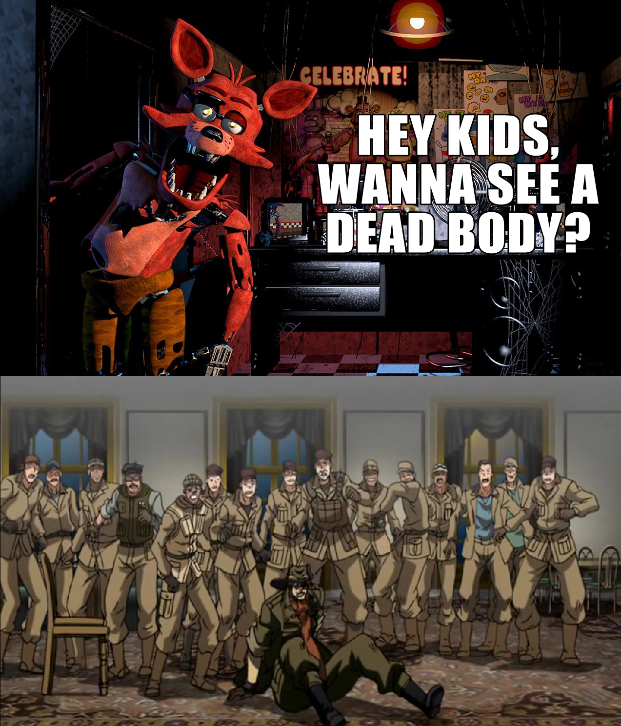 Hey kids wanna see a dead body five nights at freddy s know your
