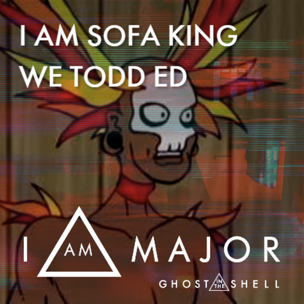 I Am Sofa King We Todd Ed IAmMajor Know Your Meme : 0b0 from knowyourmeme.com size 600 x 600 png 612kB