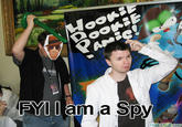 FYI I am a spy