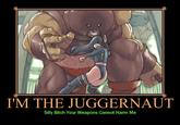 I'm The Juggernaut, Bitch!