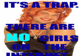 There Are No Girls On The Internet