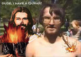 Dude, you have no Quran!