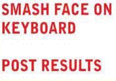 Smash Face On Keyboard, Post Results
