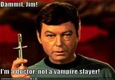 Dammit Jim, I'm a Doctor, Not a X