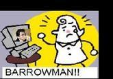 """BARROWMAN!"""