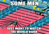 Some Men Just Want to Watch the World Burn