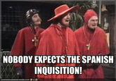 Nobody Expects The Spanish Inquisition
