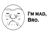 I'm mad, bro.