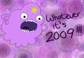 Whatever, It's 2009