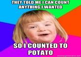 [Image - 251443] | I Can Count to Potato | Know Your Meme
