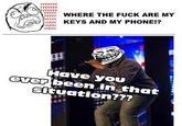 Where Me Keys, Where Me Phone?