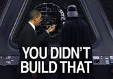 You Didn't Build That