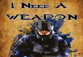 I Need A Weapon