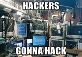 Hackers Gonna Hack
