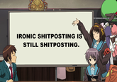 It's Still Shitposting Even If You Are Being Ironic