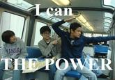 I CAN THE POWER!!