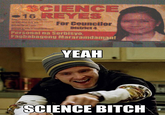 Yeah Science, Bitch
