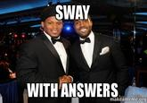 You Ain't Got The Answers Sway!