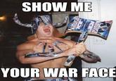 """Show me your war face"" reactions"