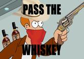 Pass the Whiskey