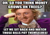 Do you think money grows on trees?
