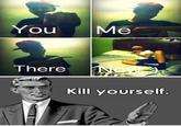 Kill Yourself / Kill Yourselves.