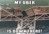 My Uber Is Down There