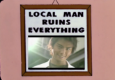 Local Man Ruins Everything