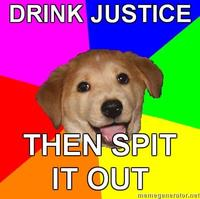 Advice-dog-drink-justice-then-spit-it-out
