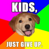 Advice_dog_-_kids_give_up