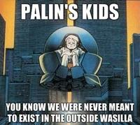Palins-kids-you-know-we-were-never-meant-to-exist-in-the-outside-wasilla