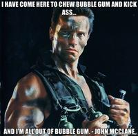 I-have-come-here-to-chew-bubble-gum-and-kick-ass-and-im-all-out-of-bubble-gum-john-mcclane