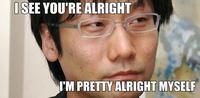"""Hideo Kojima/ """"I'm Alright"""""""
