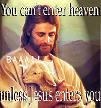 you can't enter heaven unless jesus enters you