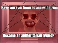 Have You Ever Been So Angry That You...