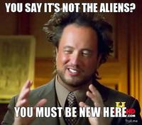 You-say-its-not-the-aliens-you-must-be-new-here