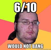 2/10 Would Not Bang