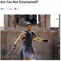 Are You Not Entertained?