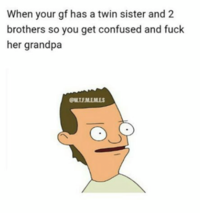 The best: when your dating a twin and you get confused meme