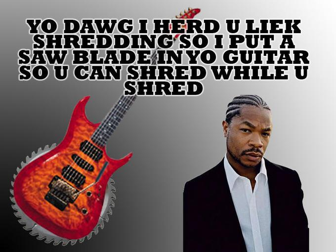 Yo_Dawg_I_herd_u_liek_Shredding.jpg