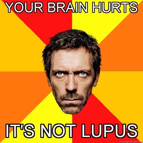 Diagnostic-House-YOUR-BRAIN-HURTS-ITS-NOT-LUPUS.jpg