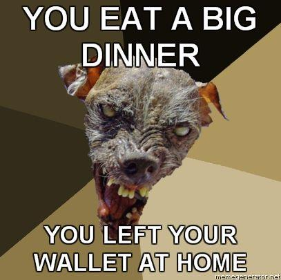 Ugly-Dog-YOU-EAT-A-BIG-DINNER-YOU-LEFT-YOUR-WALLET-AT-HOME.jpg