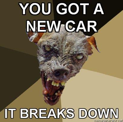 Ugly-Dog-YOU-GOT-A-NEW-CAR-IT-BREAKS-DOWN.jpg