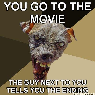 Ugly-Dog-YOU-GO-TO-THE-MOVIE-THE-GUY-NEXT-TO-YOU-TELLS-YOU-THE-ENDING.jpg